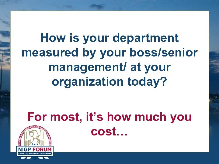 How is your department measured by your boss/senior management/ at your organization today? For