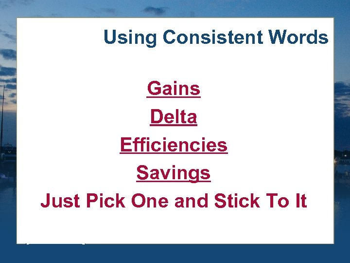 Using Consistent Words Gains Delta Efficiencies Savings Just Pick One and Stick To It