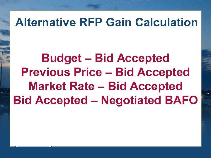 Alternative RFP Gain Calculation Budget – Bid Accepted Previous Price – Bid Accepted Market