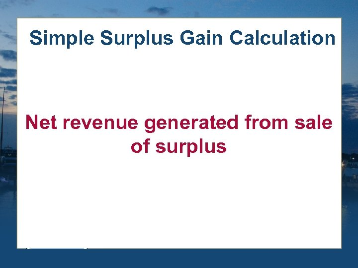 Simple Surplus Gain Calculation Net revenue generated from sale of surplus