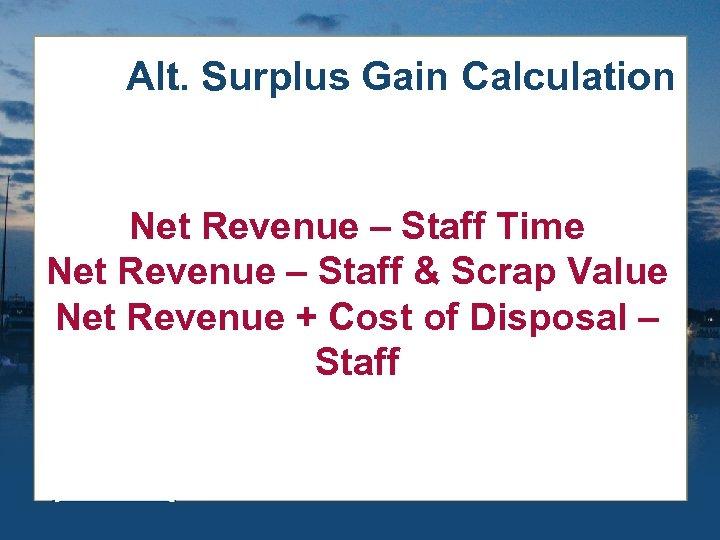 Alt. Surplus Gain Calculation Net Revenue – Staff Time Net Revenue – Staff &