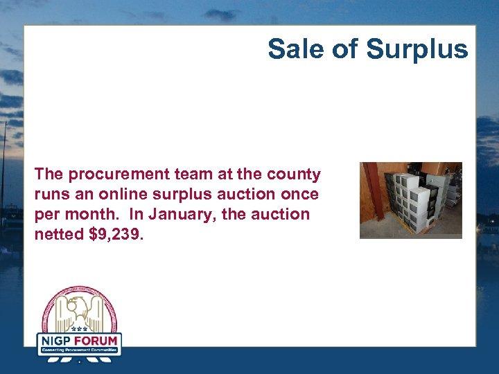 Sale of Surplus The procurement team at the county runs an online surplus auction