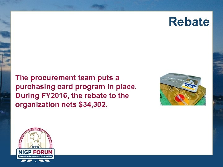 Rebate The procurement team puts a purchasing card program in place. During FY 2016,