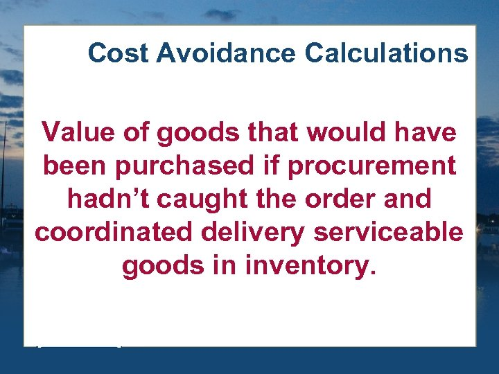 Cost Avoidance Calculations Value of goods that would have been purchased if procurement hadn't