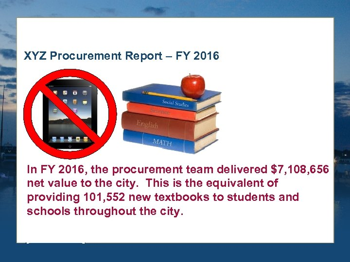 XYZ Procurement Report – FY 2016 In FY 2016, the procurement team delivered $7,