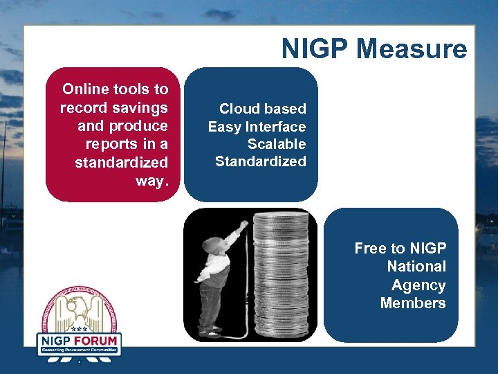 NIGP Measure Online tools to record savings and produce reports in a standardized way.
