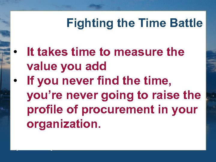 Fighting the Time Battle • It takes time to measure the value you add