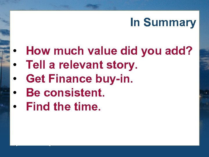 In Summary • • • How much value did you add? Tell a relevant