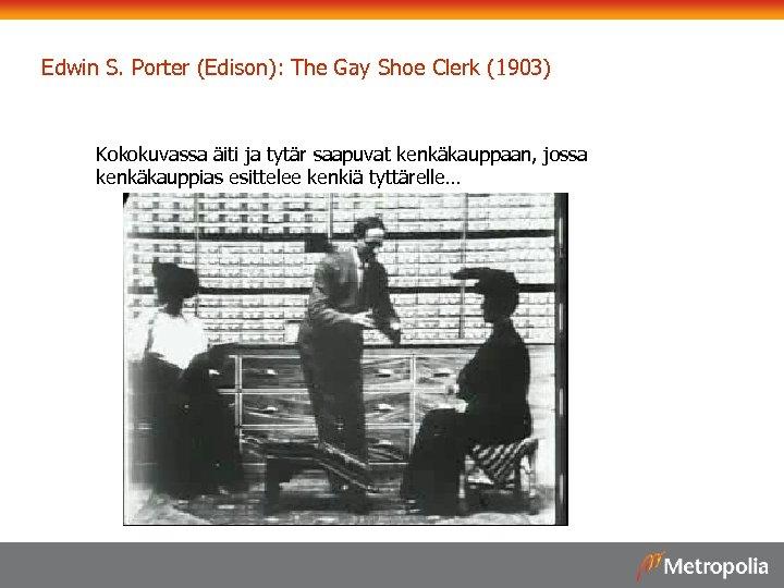 Edwin S. Porter (Edison): The Gay Shoe Clerk (1903) Kokokuvassa äiti ja tytär saapuvat