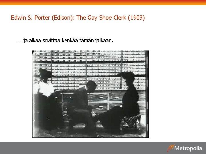 Edwin S. Porter (Edison): The Gay Shoe Clerk (1903) … ja alkaa sovittaa kenkää