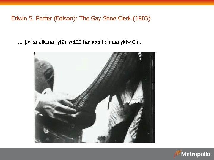 Edwin S. Porter (Edison): The Gay Shoe Clerk (1903) … jonka aikana tytär vetää