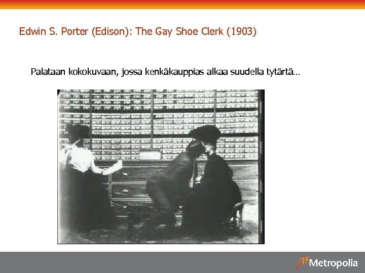 Edwin S. Porter (Edison): The Gay Shoe Clerk (1903) Palataan kokokuvaan, jossa kenkäkauppias alkaa