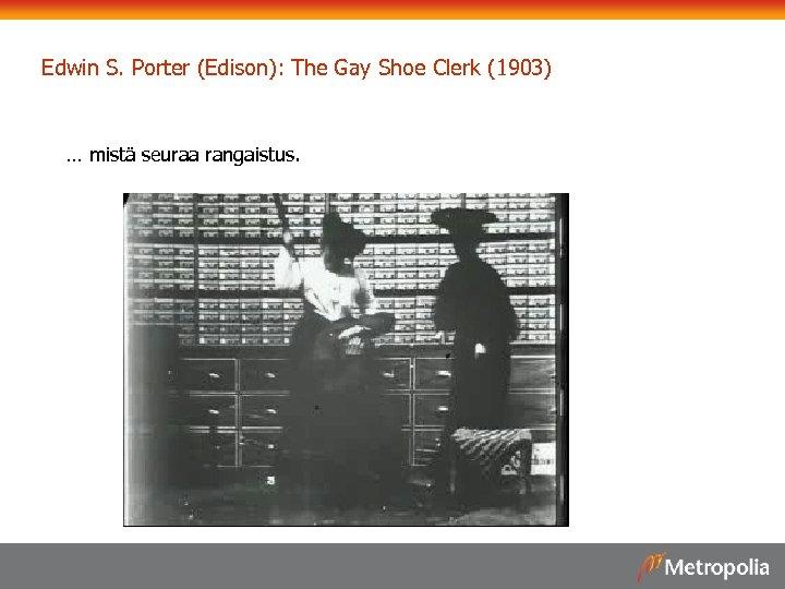 Edwin S. Porter (Edison): The Gay Shoe Clerk (1903) … mistä seuraa rangaistus.