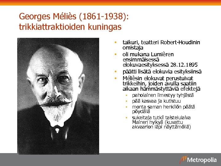 Georges Méliès (1861 -1938): trikkiattraktioiden kuningas • • taikuri, teatteri Robert-Houdinin omistaja oli mukana