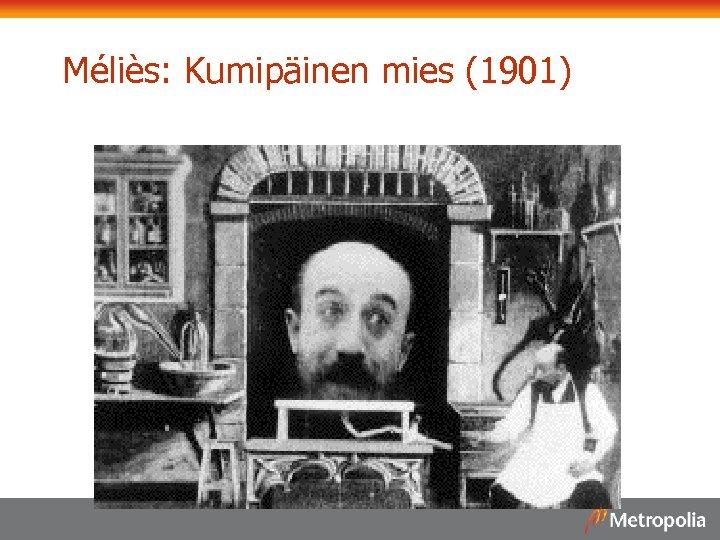 Méliès: Kumipäinen mies (1901)