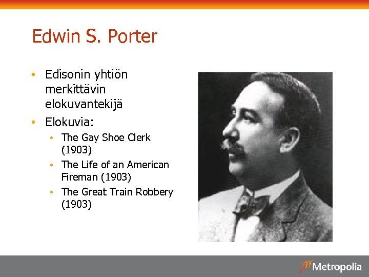 Edwin S. Porter • Edisonin yhtiön merkittävin elokuvantekijä • Elokuvia: • The Gay Shoe