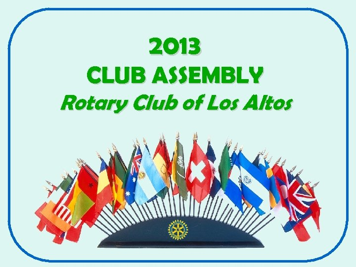 2013 CLUB ASSEMBLY Rotary Club of Los Altos