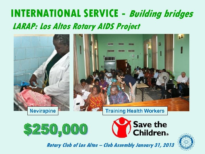 INTERNATIONAL SERVICE - Building bridges LARAP: Los Altos Rotary AIDS Project Nevirapine Training Health