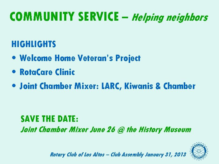 COMMUNITY SERVICE – Helping neighbors HIGHLIGHTS • Welcome Home Veteran's Project • Rota. Care