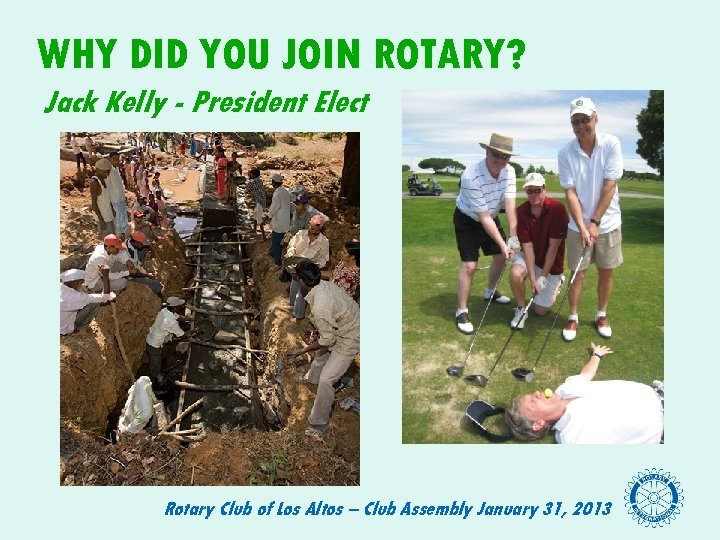 WHY DID YOU JOIN ROTARY? Jack Kelly - President Elect Rotary Club of Los