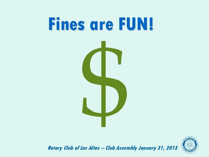 $ Fines are FUN! Rotary Club of Los Altos – Club Assembly January 31,