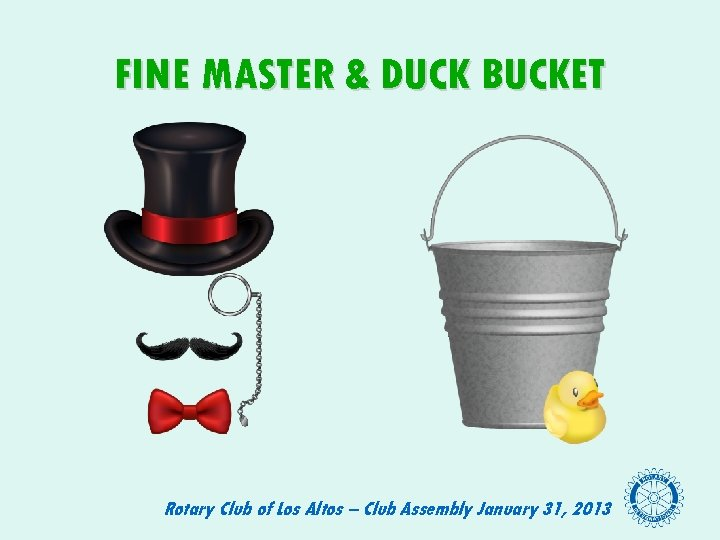FINE MASTER & DUCK BUCKET Rotary Club of Los Altos – Club Assembly January