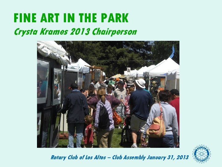 FINE ART IN THE PARK Crysta Krames 2013 Chairperson Rotary Club of Los Altos