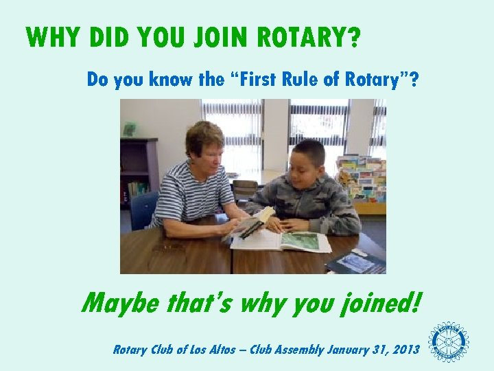 "WHY DID YOU JOIN ROTARY? Do you know the ""First Rule of Rotary""? Maybe"