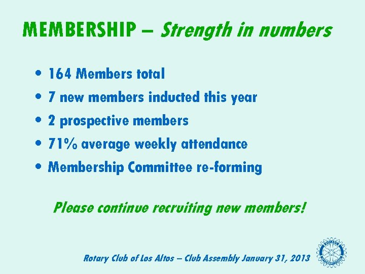 MEMBERSHIP – Strength in numbers • • • 164 Members total 7 new members