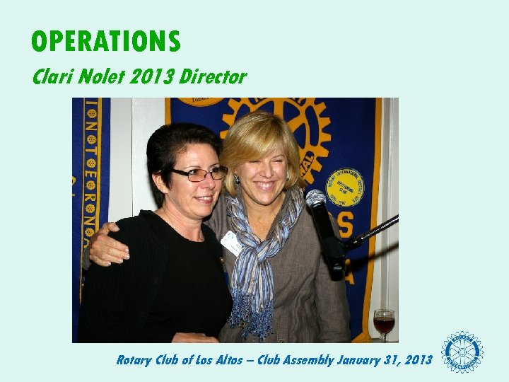 OPERATIONS Clari Nolet 2013 Director Rotary Club of Los Altos – Club Assembly January