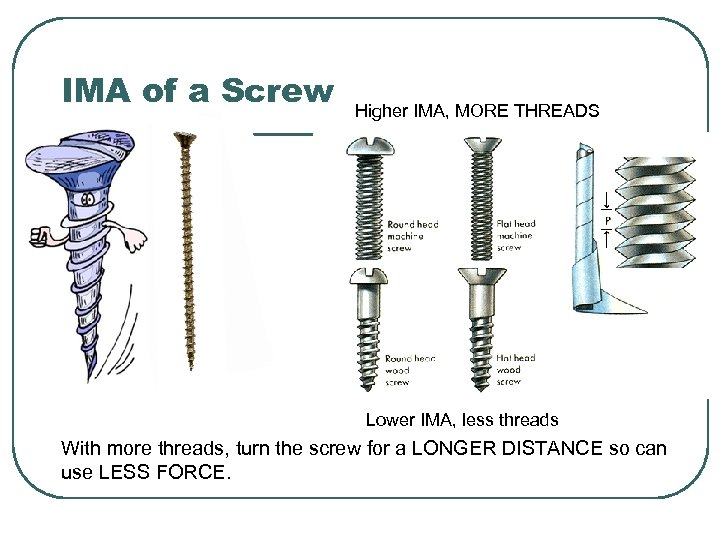 IMA of a Screw Higher IMA, MORE THREADS Lower IMA, less threads With more