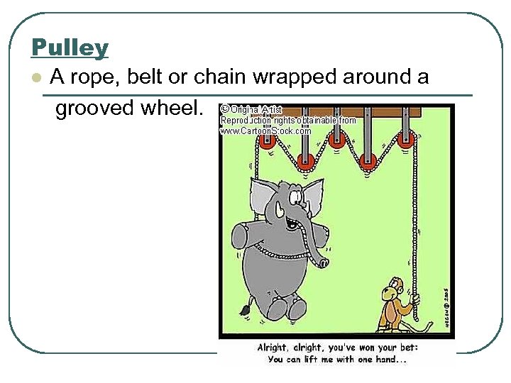 Pulley l A rope, belt or chain wrapped around a grooved wheel.