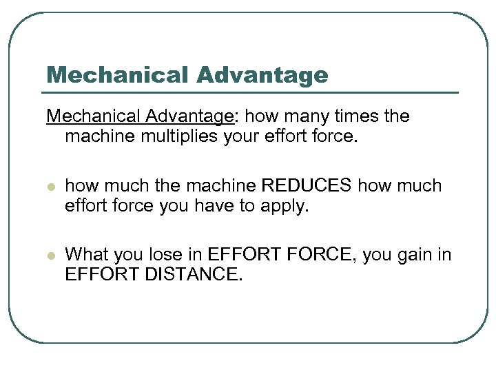 Mechanical Advantage: how many times the machine multiplies your effort force. l how much