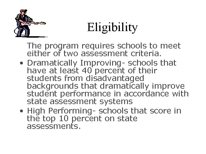 Eligibility The program requires schools to meet either of two assessment criteria. • Dramatically