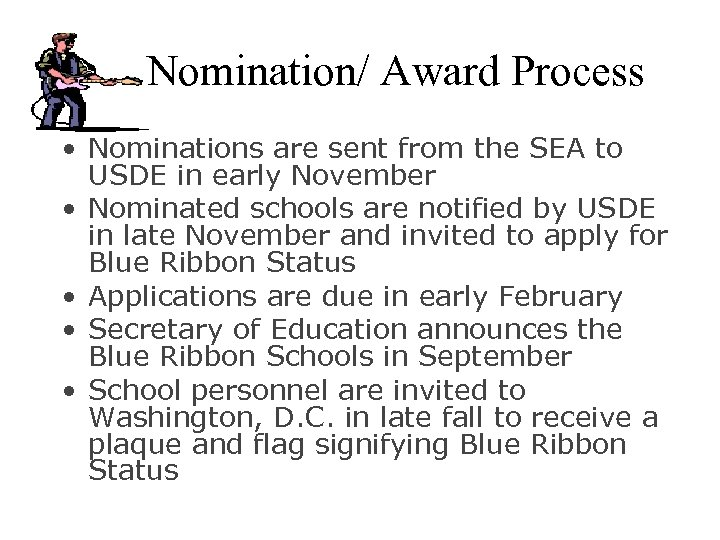 Nomination/ Award Process • Nominations are sent from the SEA to USDE in early