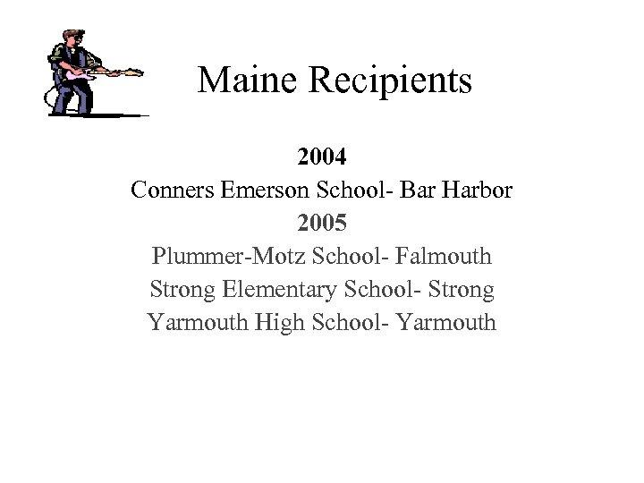 Maine Recipients 2004 Conners Emerson School- Bar Harbor 2005 Plummer-Motz School- Falmouth Strong Elementary