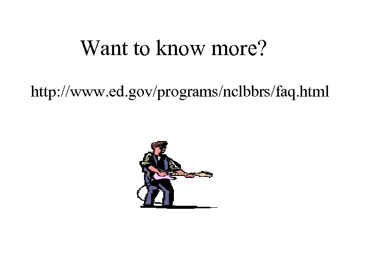 Want to know more? http: //www. ed. gov/programs/nclbbrs/faq. html