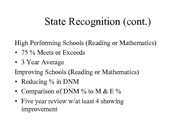 State Recognition (cont. ) High Performing Schools (Reading or Mathematics) • 75 % Meets