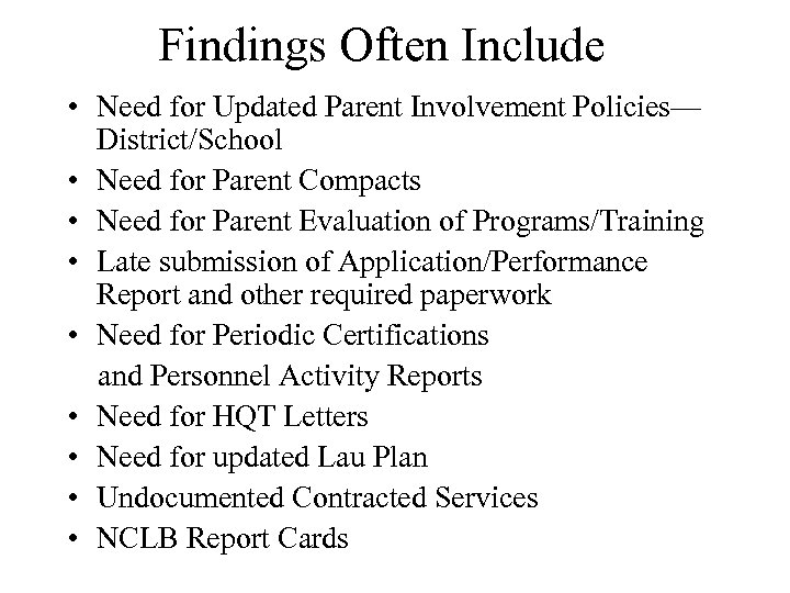 Findings Often Include • Need for Updated Parent Involvement Policies— District/School • Need for