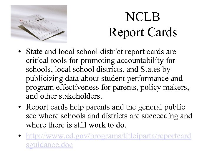 NCLB Report Cards • State and local school district report cards are critical tools