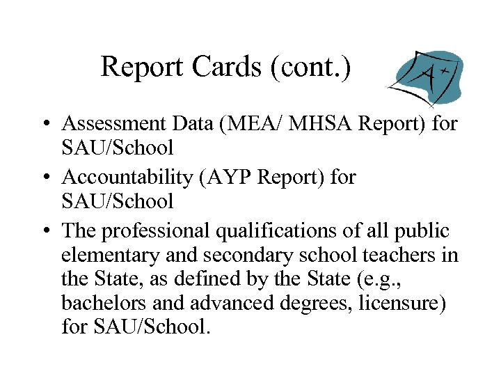 Report Cards (cont. ) • Assessment Data (MEA/ MHSA Report) for SAU/School • Accountability