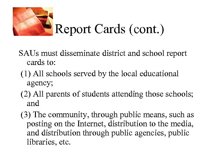 Report Cards (cont. ) SAUs must disseminate district and school report cards to: (1)