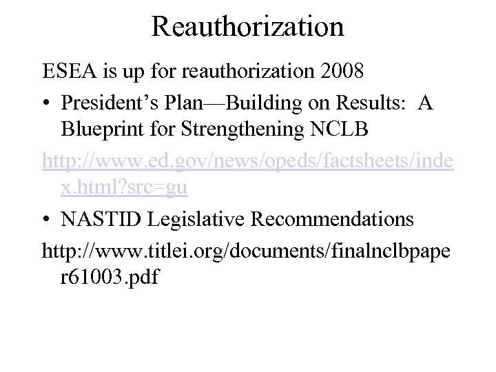 Reauthorization ESEA is up for reauthorization 2008 • President's Plan—Building on Results: A Blueprint