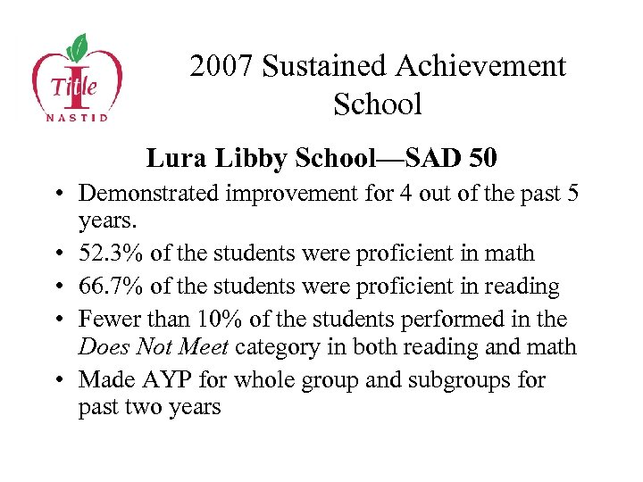 2007 Sustained Achievement School Lura Libby School—SAD 50 • Demonstrated improvement for 4 out
