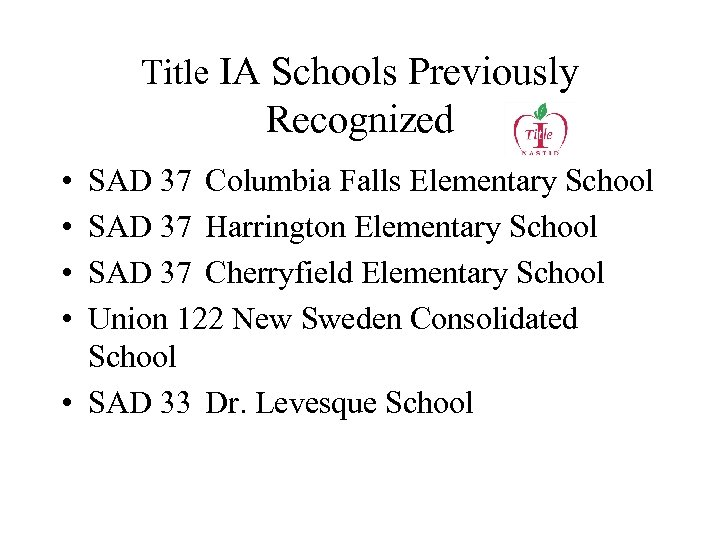Title IA Schools Previously Recognized • • SAD 37 Columbia Falls Elementary School SAD