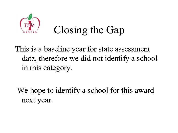 Closing the Gap This is a baseline year for state assessment data, therefore