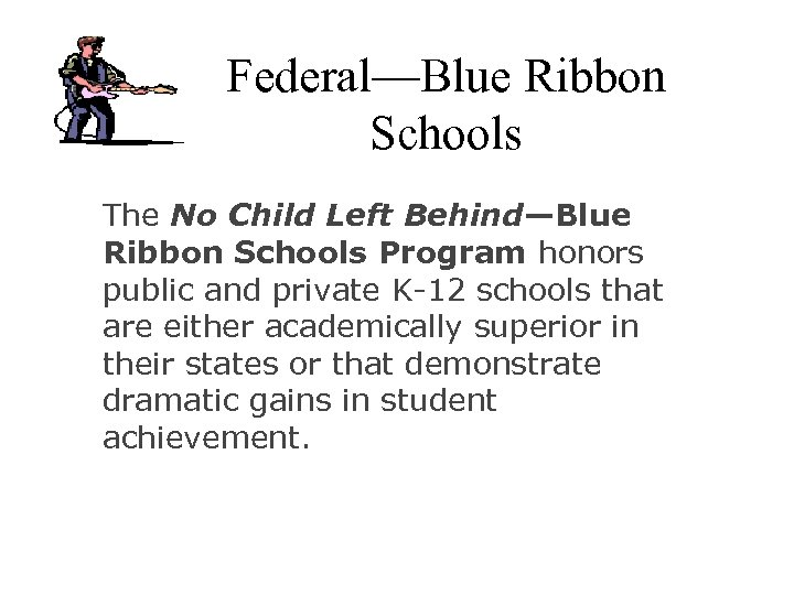 Federal—Blue Ribbon Schools The No Child Left Behind—Blue Ribbon Schools Program honors public and
