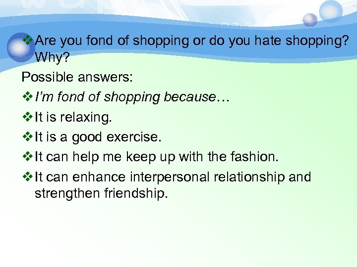 v Are you fond of shopping or do you hate shopping? Why? Possible answers: