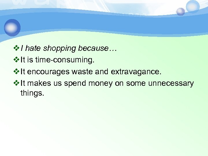 v I hate shopping because… v It is time-consuming. v It encourages waste and