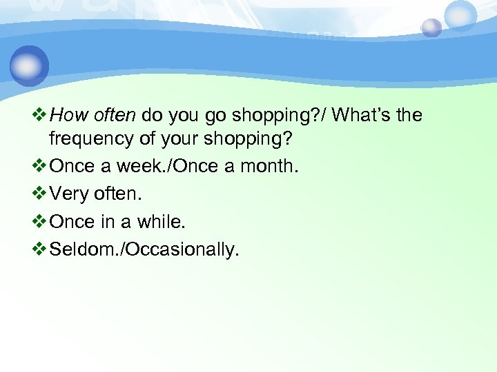 v How often do you go shopping? / What's the frequency of your shopping?